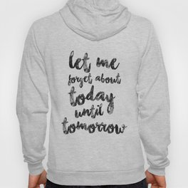 Let Me Forget About Today Until Tomorrow Hoody