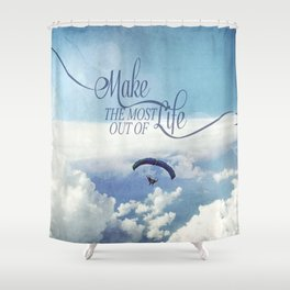 Make the most out of life Shower Curtain