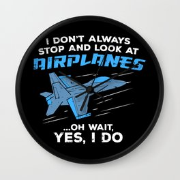 I Don't Always Stop and Look At Airplanes Military Jet Gift Wall Clock