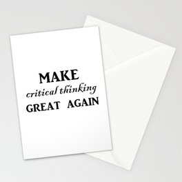 Make critical thinking great again Stationery Cards
