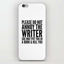 Please do not annoy the writer. She may put you in a book and kill you. iPhone Skin