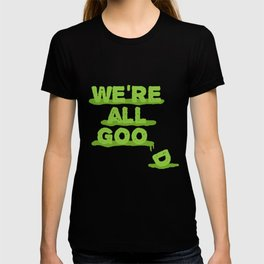 We're All Goo(d) T-shirt
