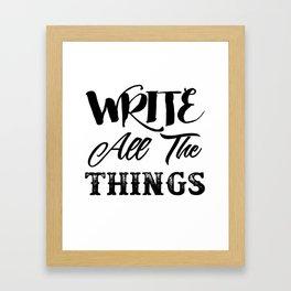 Write All The Things! Framed Art Print
