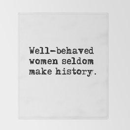 Well-behaved women seldom make history Throw Blanket