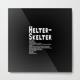 Helter Skelter (white on black) Metal Print