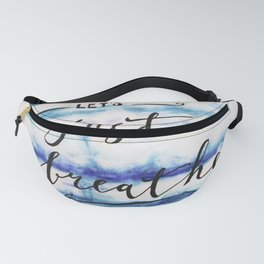 Let's just breathe Fanny Pack