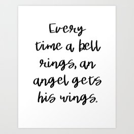 Every Time A Bell Rings, An Angel Gets His Wings. Art Print