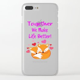 Together We Make Life Better Foxes Gifts Clear iPhone Case