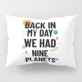 Back In My Day We Had Nine Planets | Astronomy Pillow Sham