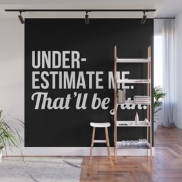 Underestimate Me That'll Be Fun (Black) Wall Mural