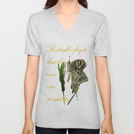 Butterflies Forget They Were Once Caterpillars Proverbial Text Unisex V-Neck