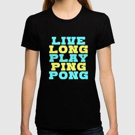 Funny Ping Pong Table Tennis Player Shirt Live long play ping pong T-shirt
