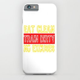 """Eat Clean Train Dirty No Excuses"" tee design. Makes a nice and awesome gift to your friends too!  iPhone Case"