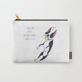 I Love You Like A Boston Terrier Loves Fetch Carry-All Pouch