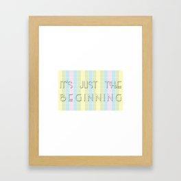 It's Just the Beginning Framed Art Print