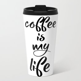 coffee is my life Travel Mug