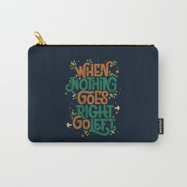 When nothing goes right, go left Carry-All Pouch