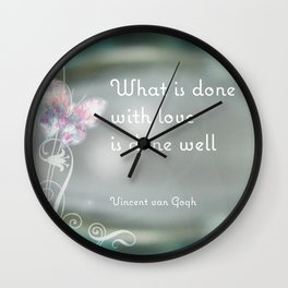 What is done with love is done well quote by Vincent van Gogh #2 Wall Clock