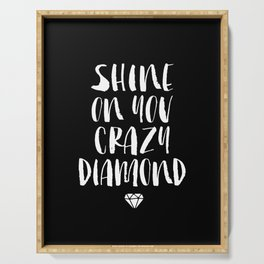 Shine on You Crazy Diamond black and white contemporary minimalism typography design home wall decor Serving Tray