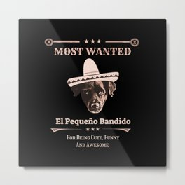 Most Wanted, The Little Bandit, Funny Dog Design Metal Print