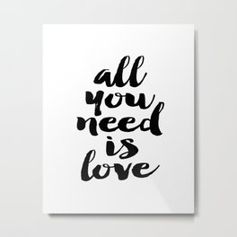 Love Quote All You Need Is Love Anniversary Gift For Him For Her Wall Quote Quote Print Art Metal Print