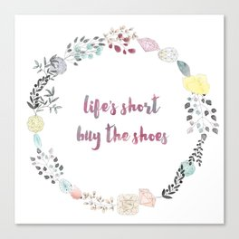 Life's Short. Buy the Shoes. Canvas Print
