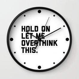 Hold On, Overthink This (White) Funny Quote Wall Clock