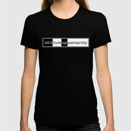 Let's Fuck Up Patriarchy T-shirt