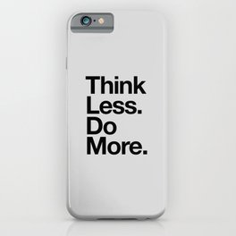 Think Less Do More black and white inspirational wall art typography poster design home decor iPhone Case