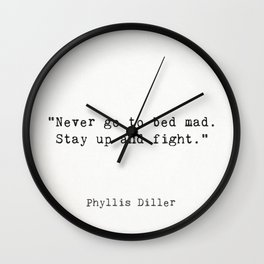 "Phyllis Diller ""Never go to bed mad. Stay up and fight."" Wall Clock"