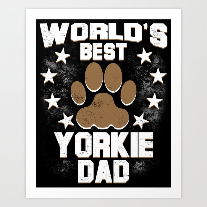 5813ab8e6 World's Best Yorkie Dad Art Print by awesomeart | Society6