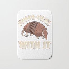 Arma-Deal With It fun pun Armadillo gift design Bath Mat