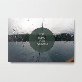 rain makes everything  beautiful Metal Print