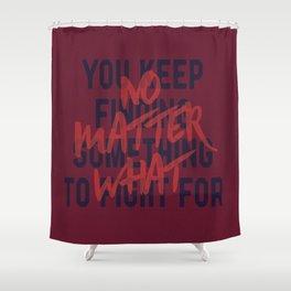 No Matter What Shower Curtain