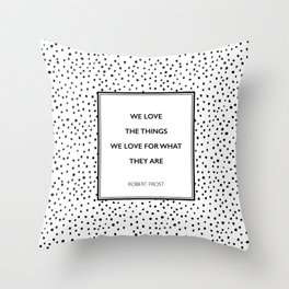 Robert Frost - We Love the Things We Love - Poem Throw Pillow