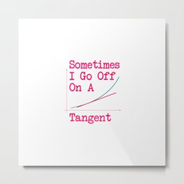 Sometimes I Go Off On a Tangent Funny Math Metal Print