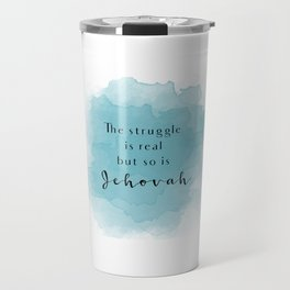 The struggle is real but so is Jehovah Travel Mug