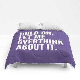 Hold On Let Me Overthink About It (Ultra Violet) Comforters