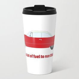 It Takes A Lot Of Fuel To Run This Red Cadillac T-Shirt Travel Mug