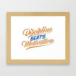 Discipline Beats Motivation Framed Art Print