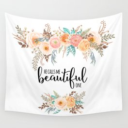 He calls me beautiful one. Song of Solomon 2:10 Wall Tapestry