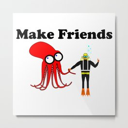 Make Friends Metal Print