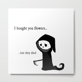 I bought you flowers, but... Metal Print