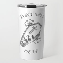 Don't Wake Me Up Travel Mug
