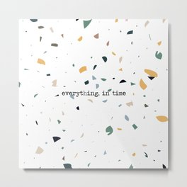Everything in time Metal Print