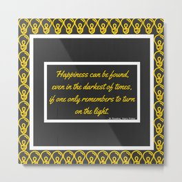 Happiness Can Be Found Even In The Darkest Of Times... Metal Print