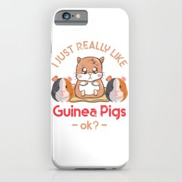 I Just Really Like Guinea Pigs OK? iPhone Case