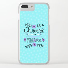 Chingona Como Mi Madre Turquiose Clear iPhone Case