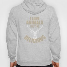 I Love Animals They're Delicious Funny Hunting T-Shirt Hoody