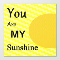you are my sunshine Canvas Prints featuring Sunshine by Sartoris ART